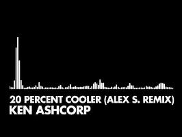 Ken Ashcorp - 20 Percent Cooler (Alex S. Remix)