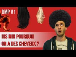 Dis moi pourquoi on a des cheveux ? DMP#1