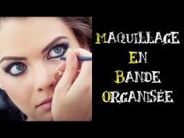 Maquillage en bande organisée [2 minutes pour convaincre]