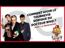 COMMENT AVOIR LE TOURNEVIS SONIQUE DU DOCTEUR WHO ? (Feat Le Matérialiste)