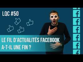Le fil d'actualités Facebook a-t-il une fin ? LQC #50