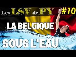 La Belgique sous l'eau - Les LSV de PY #10