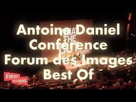 ANTOINE DANIEL - CONFÉRENCE AU FORUM DES IMAGES (BEST OF)