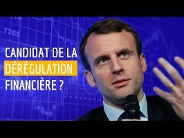 EMMANUEL MACRON : Candidat de la dérégulation financière ?
