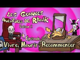Épisode 3: VIVRE, MOURIR, RECOMMENCER (Les Grandes Aventures de RaAaK, Saison 2)