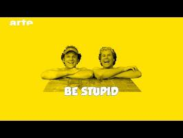 Be Stupid - BiTS - S02E10 - ARTE