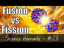 Fusion vs Fission nucléaire — Science étonnante #28