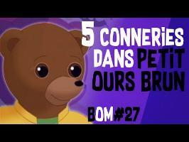 5 CONNERIES DANS PETIT OURS BRUN - BOM #27