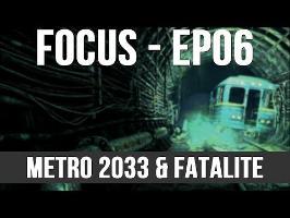 FOCUS EP06 - METRO 2033 & FATALITE