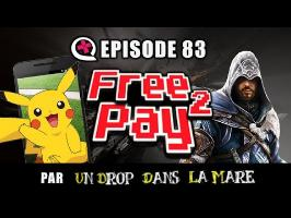 Free2Pay #83 : Pokémon Go buzz, assassin optimisé et évaluation vapeur