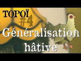 Topoï #4 - La généralisation hâtive