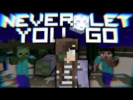 Never Let You Go - Minecraft Parody of Passenger - Let Her Go (Minecraft Song & Animation)