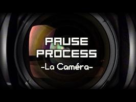 PAUSE PROCESS #40 La Caméra