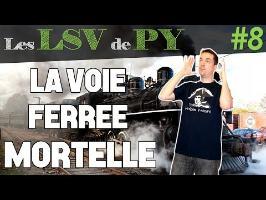 La voie ferrée mortelle - Les LSV de PY #8