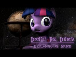 [SFM MLP] Exploding in Space | Don't Be Dumb