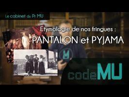 CDPMU #4 - Etymologie de nos fringues : PANTALON et PYJAMA