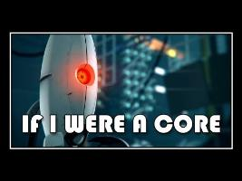 Portal - If I Were A Core