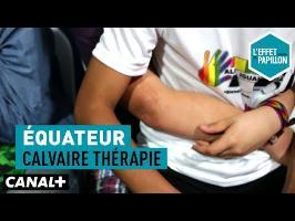 Équateur : Calvaire Thérapie - L'Effet Papillon – CANAL+