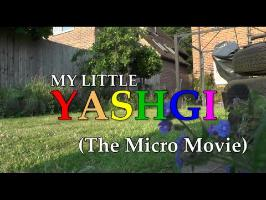 My Little Yashgi (The Micro Movie)