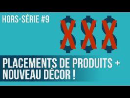 Hors-Série #9: Placement de produits + Nouveau décor