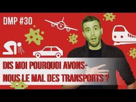 Dis-moi pourquoi avons-nous le mal des transports ? DMP #30