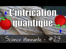 L'intrication quantique — Science étonnante #23