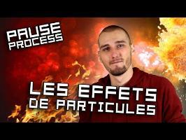 PAUSE PROCESS #24 Les effets de particules
