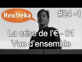 La crise de l'€ part 01 : vue d'ensemble - Heu?reka #24-1
