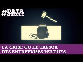La crise ou le trésor des entreprises perdues #DATAGUEULE 26