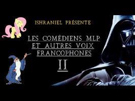 Les Comédiens MLP francophones et autres voix - partie 2