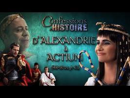 Confessions d'Histoire : D'Alexandrie à Actium