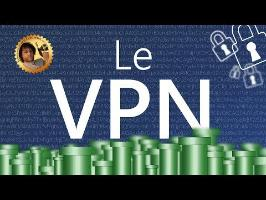 Le VPN, la protection ultime ? - Monsieur Bidouille