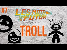 TROLL - Les mots du futur #7