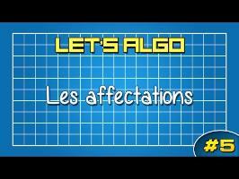 LET'S ALGO 5 - Les affectations