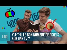 LQC - Y a-t-il le bon nombre de pixels sur une TV ? Ft TechNews&Tests