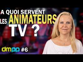 DMPP #6 A quoi servent les animateurs télé ?