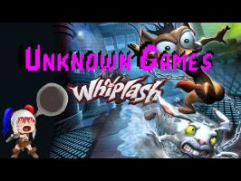 Unknown games - EPISODE 2 - Whiplash