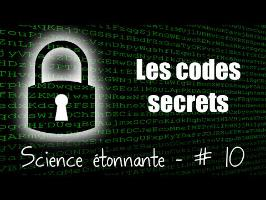 Les codes secrets — Science étonnante #10
