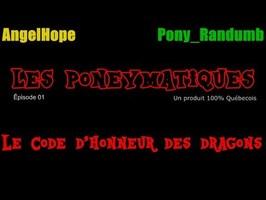 Les Poneymatiques: Épisode 01 Le Code d'honneur des dragons - Le Coin Brony