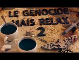 Le Génocide, mais Relax - Partie 2