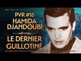 PVR #18 : DJANDOUBI, LE DERNIER CONDAMNÉ À MORT FRANÇAIS