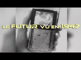 Le Futur Vu en 1947 ! - Présentation de Vidéos Rétros #1