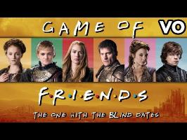 Game of Friends - The one with the blind dates (VO) - WTM