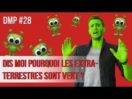 Dis-moi pourquoi les extra-terrestres sont verts ? DMP #28