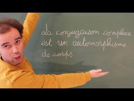 La conjugaison complexe est un automorphisme de corps - Micmaths