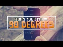 Turn Your Phone 90 Degrees