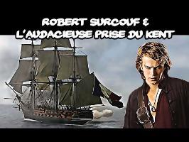 Robert Surcouf & l'audacieuse prise du Kent