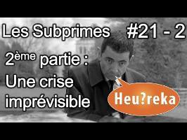 Les Subprimes 2ème Partie : Une crise imprévisible - Heu?reka #21-2