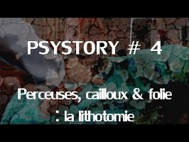 PSYSTORY # 4 : Perceuses, cailloux et folie...