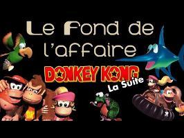 Le Fond De L'Affaire - Donkey Kong : La suite !